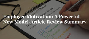 Employee Motivation: A Powerful New Model-Article Review Summary