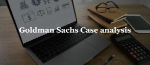 Goldman Sachs Case analysis