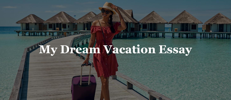 My Dream Vacation Essay