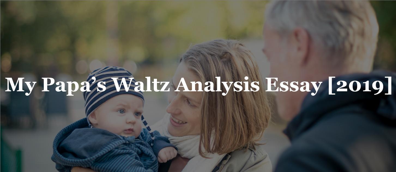 My Papa's Waltz Analysis Essay [2019]