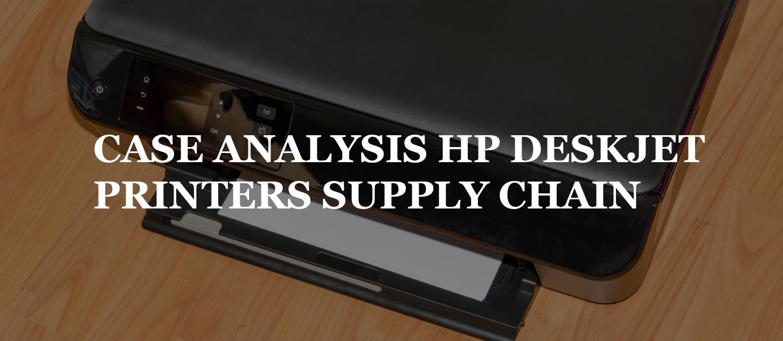 CASE ANALYSIS HP DESKJET PRINTERS SUPPLY CHAIN