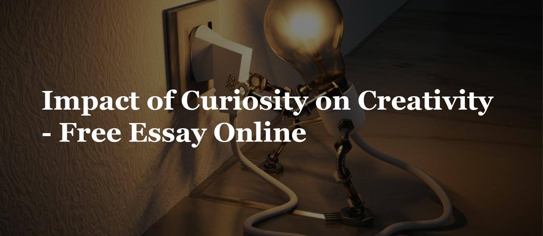 Impact of Curiosity on Creativity- Free Essay Online