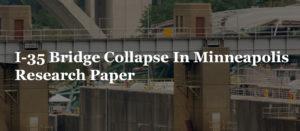 I-35 Bridge Collapse In Minneapolis Research Paper
