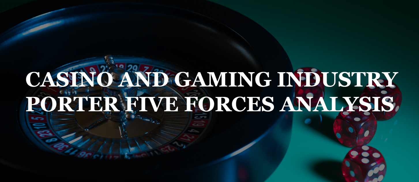 CASINO AND GAMING INDUSTRY PORTER FIVE FORCES ANALYSIS