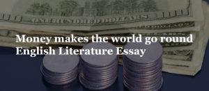 Money makes the world go round English Literature Essay
