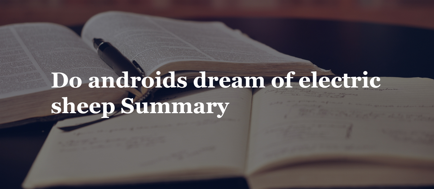 Do androids dream of electric sheep Summary