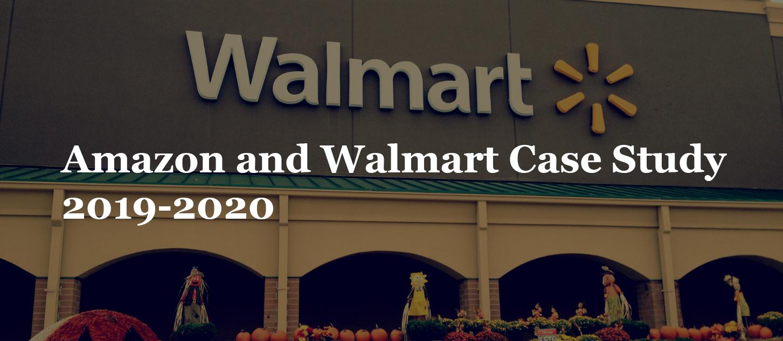 Amazon and Walmart Case Study 2019-2020