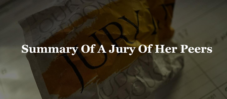 Summary Of A Jury Of Her Peers