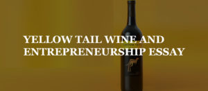 YELLOW  TAIL WINE  AND ENTREPRENEURSHIP ESSAY