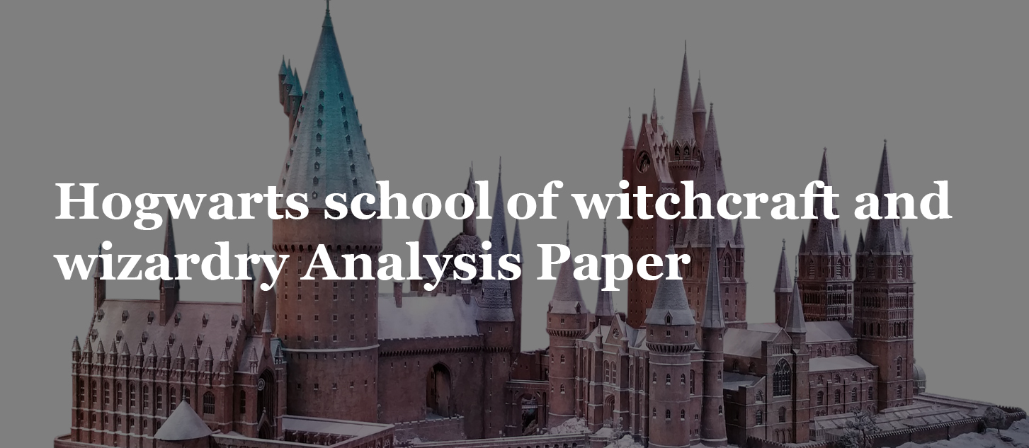 Hogwarts school of witchcraft and wizardry Analysis Paper