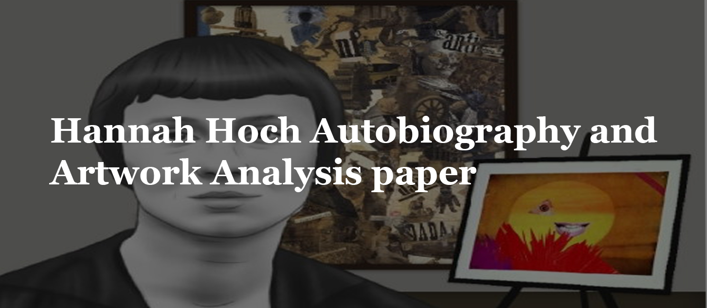 Hannah Hoch Autobiography and Artwork Analysis paper