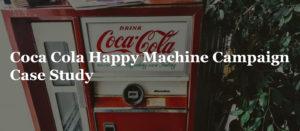 Coca Cola Happy Machine Campaign Case Study