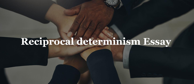Reciprocal determinism Essay