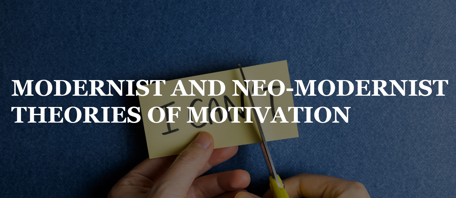 MODERNIST AND NEO-MODERNIST THEORIES OF MOTIVATION