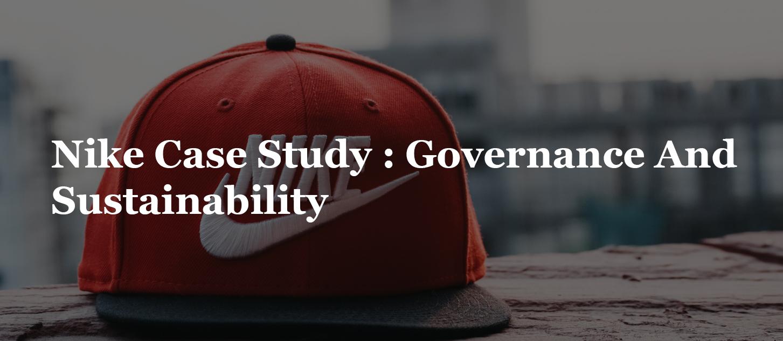 Nike Case Study : Governance And Sustainability