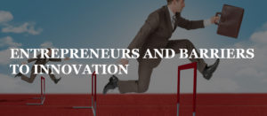 ENTREPRENEURS AND BARRIERS TO INNOVATION