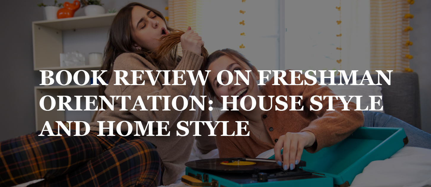 BOOK REVIEW ON FRESHMAN ORIENTATION: HOUSE STYLE AND HOME STYLE