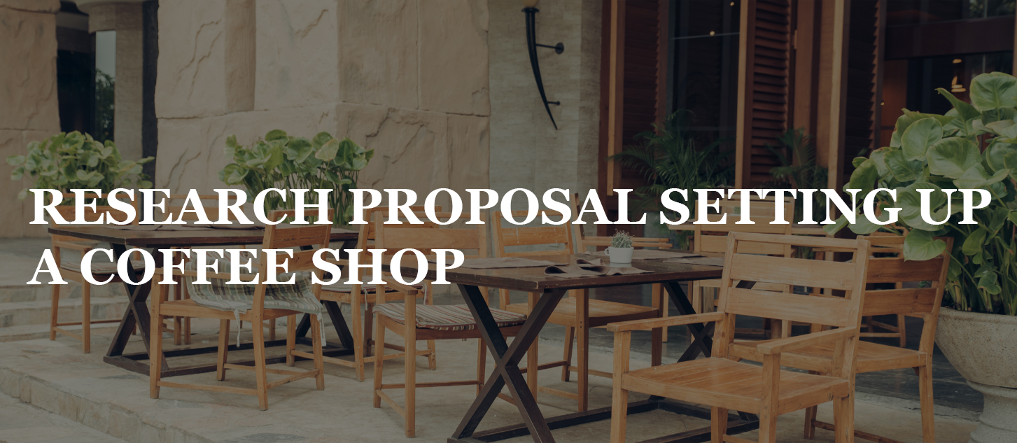 RESEARCH PROPOSAL SETTING UP A COFFEE SHOP
