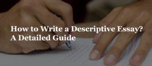 How to Write a Descriptive Essay? A Detailed Guide