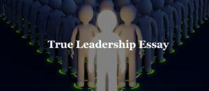 True Leadership Essay