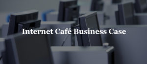 Internet Café Business Case