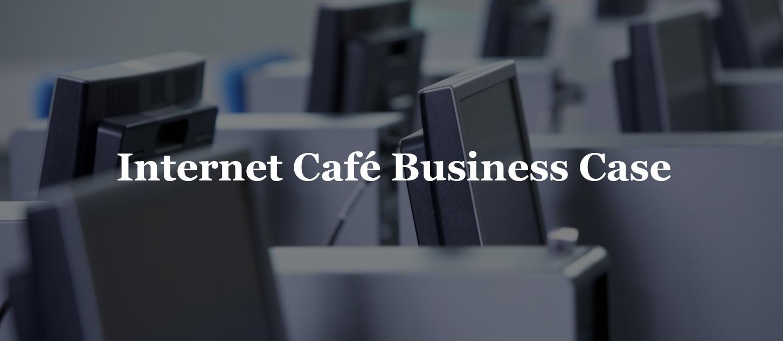 Internet Café Business Case