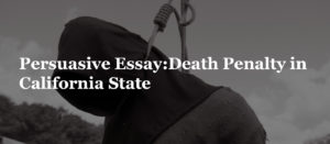 Persuasive Essay:Death Penalty in California State