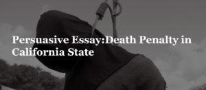 Persuasive Essay:Death Penalty in California State