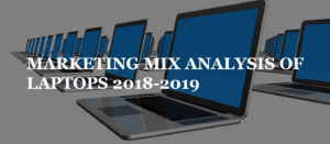MARKETING MIX ANALYSIS OF LAPTOPS 2018-2019