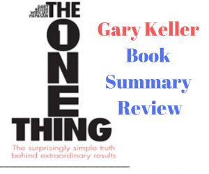 the one thing by Gary Keller book summary