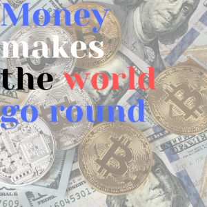 Money makes the world go round essay