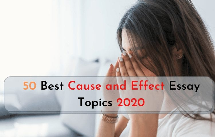 50 Best Cause and Effect Essay Topics 2020