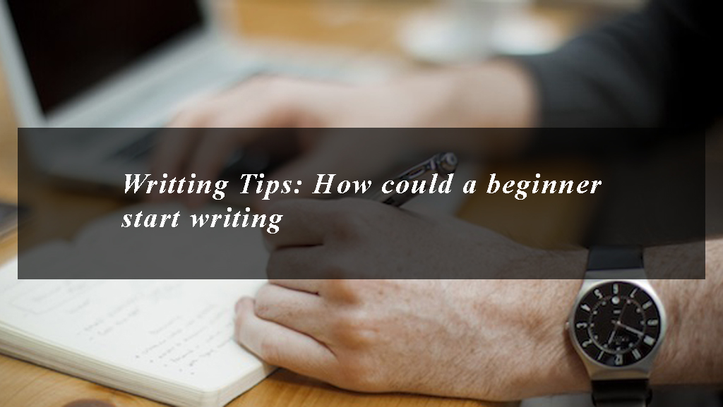 25 Writting Tips How could a beginner start writing