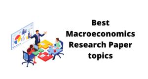 50 Best Macroeconomics Research Paper topics 2021