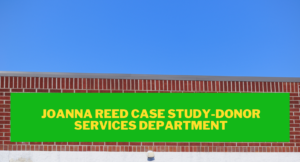 Joanna Reed Case Study-Donor Services Department