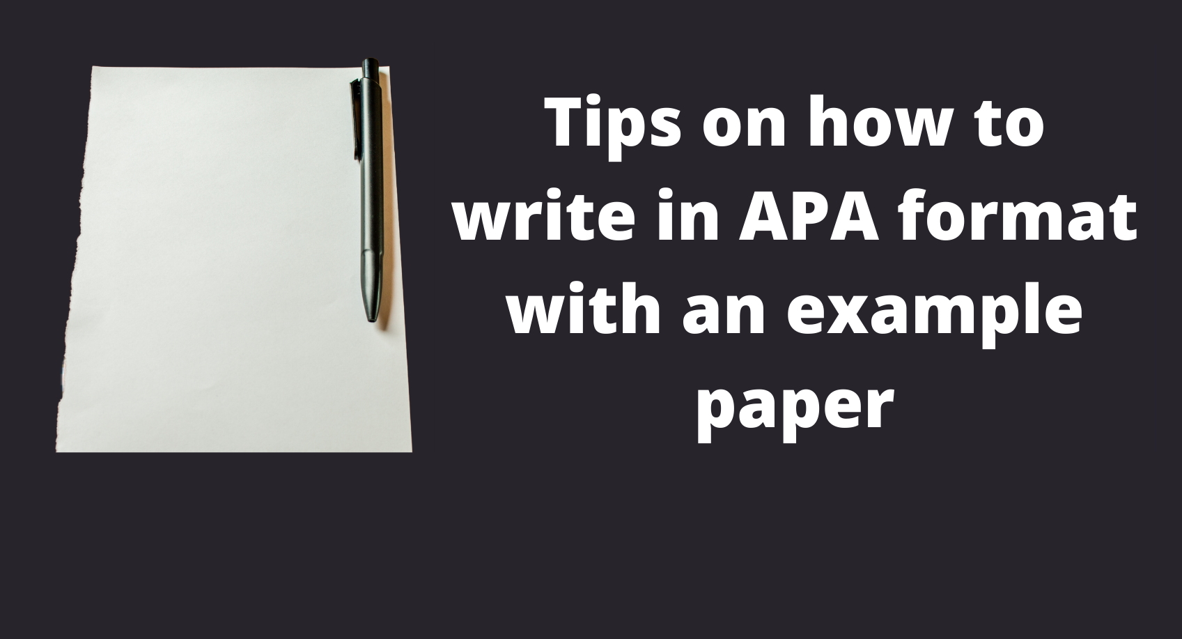 Tips on how to write in APA format with an example paper